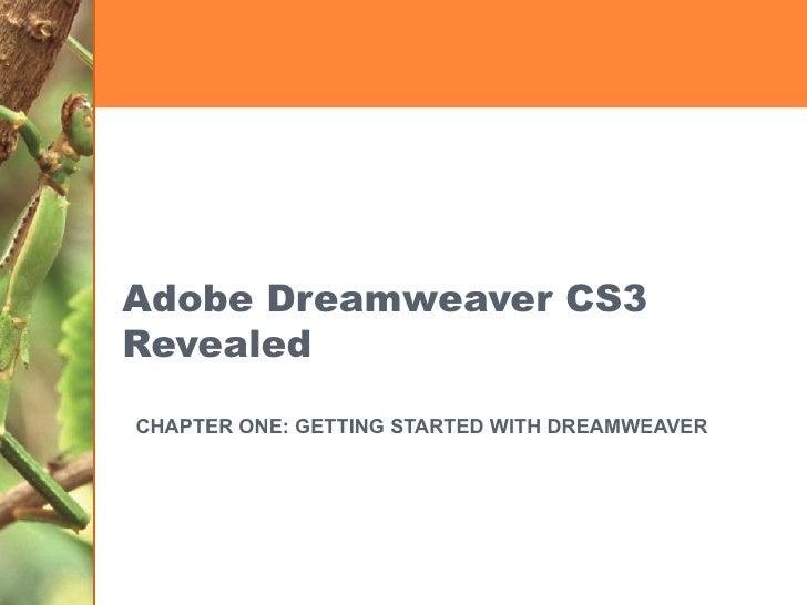 Adobe Dreamweaver CS3 Revealed CHAPTER ONE: GETTING STARTED WITH DREAMWEAVER
