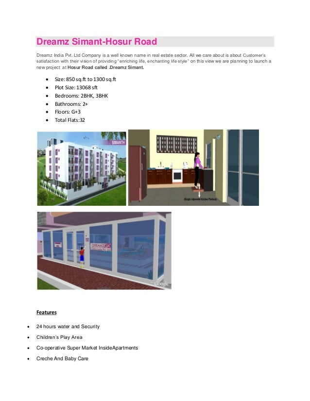 Dreamz Simant-Hosur RoadDreamz India Pvt. Ltd Company is a well known name in real estate sector. All we care about is abo...