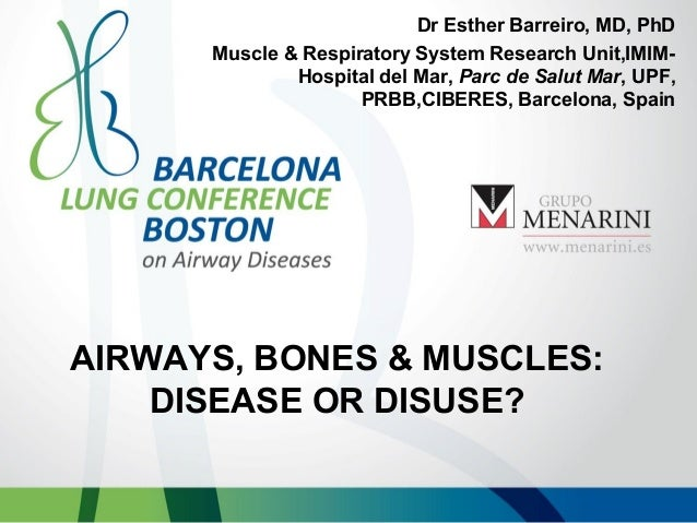 Dr Esther Barreiro, MD, PhD Muscle & Respiratory System Research Unit,IMIMHospital del Mar, Parc de Salut Mar, UPF, PRBB,C...