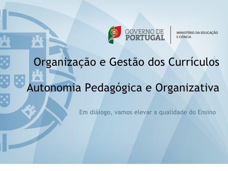 Organização e Gestão dos CurrículosAutonomia Pedagógica e Organizativa         Em diálogo, vamos elevar a qualidade do Ens...