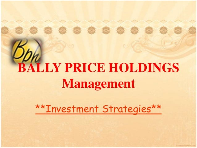 BALLY PRICE HOLDINGS     Management  **Investment Strategies**