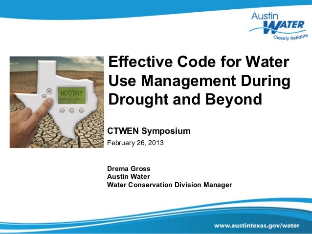 Effective Code for WaterUse Management DuringDrought and BeyondCTWEN SymposiumFebruary 26, 2013Drema GrossAustin WaterWate...