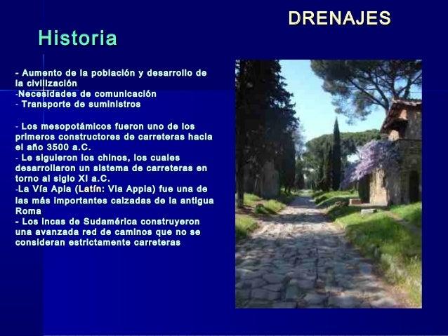 DRENAJES    Historia- Aumento de la población y desarrollo dela civilización-Necesidades de comunicación- Transporte de su...