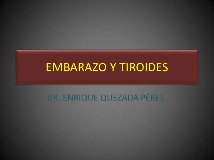 Dr Enrique Quezada Perez  Embarazo Y Tiroides