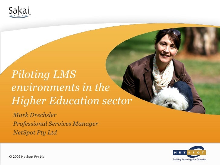 Piloting LMS  environments in the  Higher Education sector   Mark Drechsler   Professional Services Manager   NetSpot Pty ...
