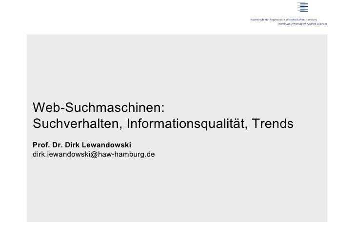 Web-Suchmaschinen:Suchverhalten, Informationsqualität, TrendsProf. Dr. Dirk Lewandowskidirk.lewandowski@haw-hamburg.de
