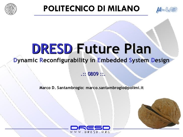 DRESD  Future Plan D ynamic  R econfigurability   in  E mbedded  S ystem  D esign .:: 0809 ::. Marco D. Santambrogio: marc...