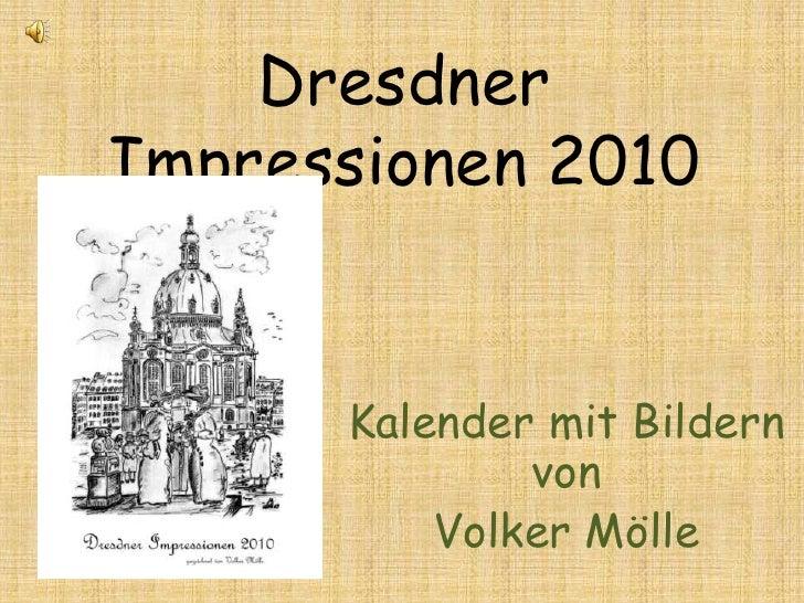 Dresdner Impressionen 2010<br />Kalender mit Bildernvon<br />Volker Mölle<br />