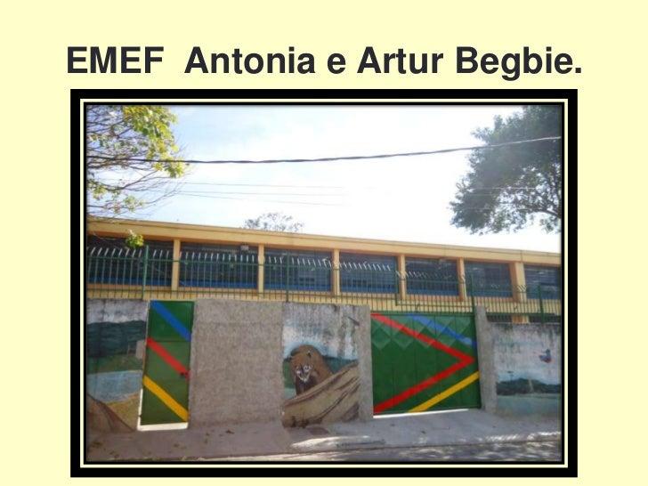 EMEF Antonia e Artur Begbie.