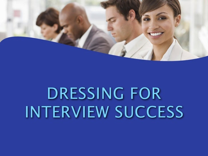 DRESSING FOR INTERVIEW SUCCESS