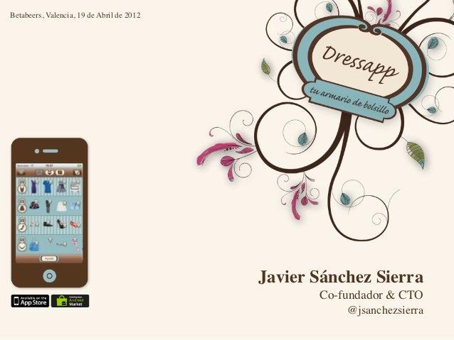 Betabeers, Valencia, 19 de Abril de 2012                                           Javier Sánchez Sierra                  ...