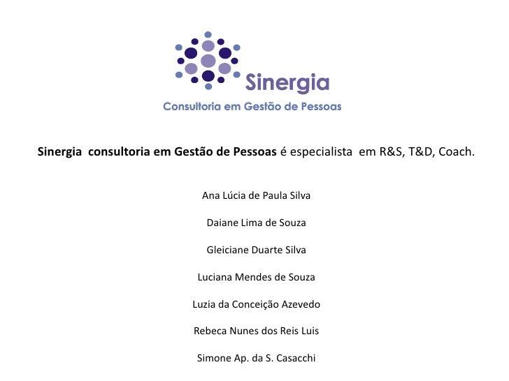 Sinergia consultoria em Gestão de Pessoas é especialista em R&S, T&D, Coach.                               Ana Lúcia de Pa...