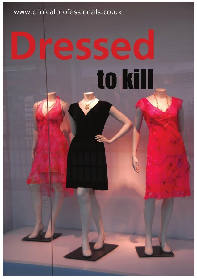 www.clinicalprofessionals.co.ukDressed                       to kill