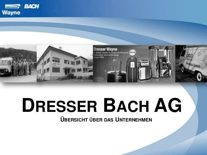 DRESSER BACH AG   ÜBERSICHT ÜBER DAS UNTERNEHMEN