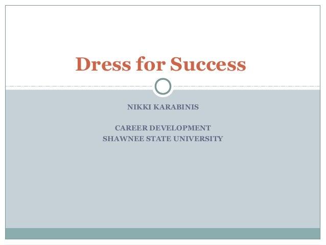 NIKKI KARABINIS CAREER DEVELOPMENT SHAWNEE STATE UNIVERSITY 1 Dress for Success