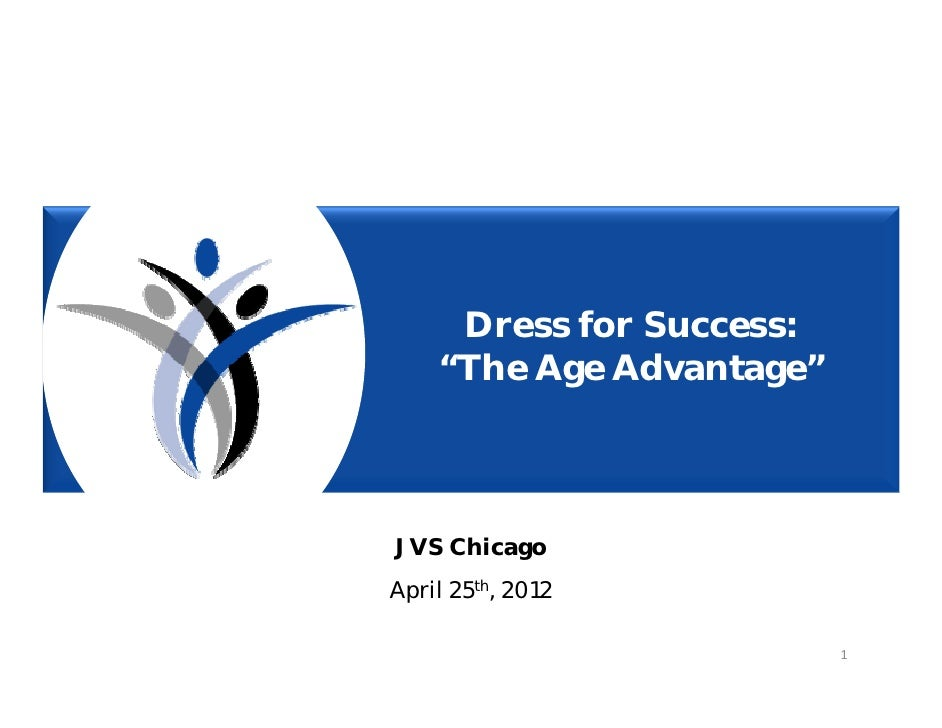 "Dress for Success:    ""The Age Advantage""JVS ChicagoApril 25th, 2012                          1"