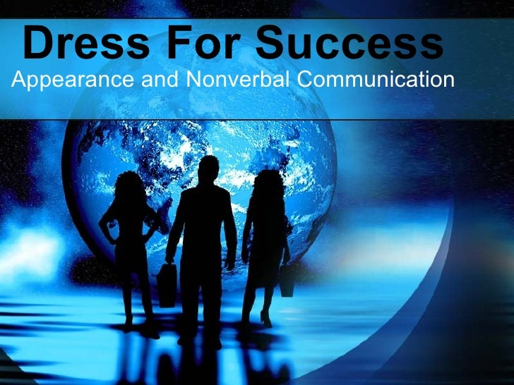 Dress For Success Appearance and Nonverbal Communication