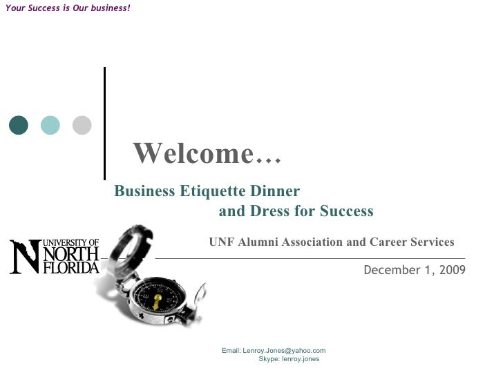 Business Etiquette Dinner  and Dress for Success Welcome… UNF Alumni Association and Career Services June 6, 2009 Your Suc...