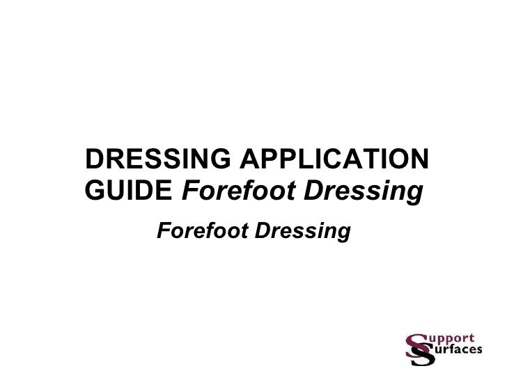 DRESSING APPLICATION GUIDE  Forefoot Dressing Forefoot Dressing