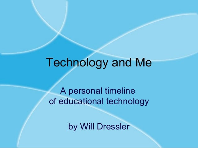 Technology and Me A personal timeline of educational technology by Will Dressler