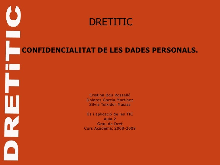 DRETITIC CONFIDENCIALITAT DE LES DADES PERSONALS. Cristina Bou Rosselló Dolores Garcia Martínez Sílvia Teixidor Masias Ús ...