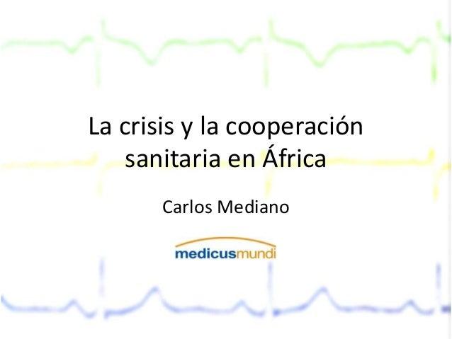 La crisis y la cooperación    sanitaria en África      Carlos Mediano