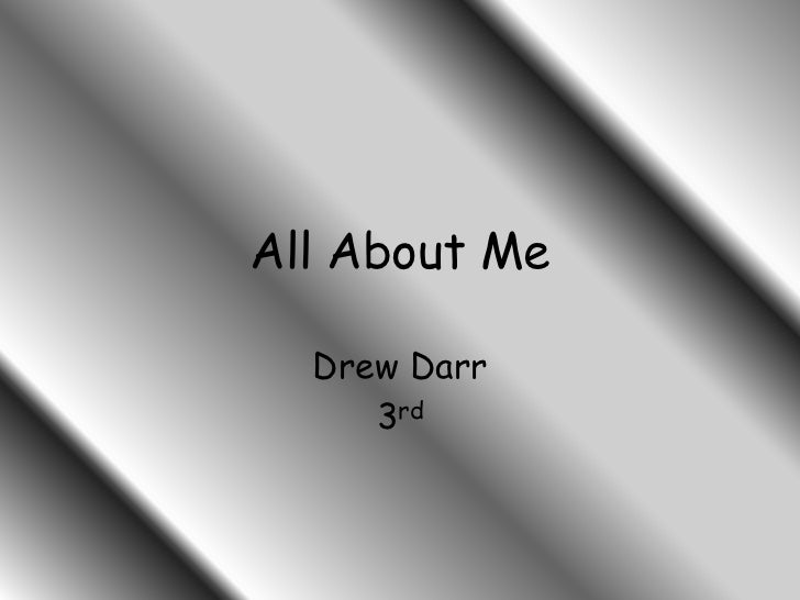 All About Me<br />Drew Darr<br />3rd<br />