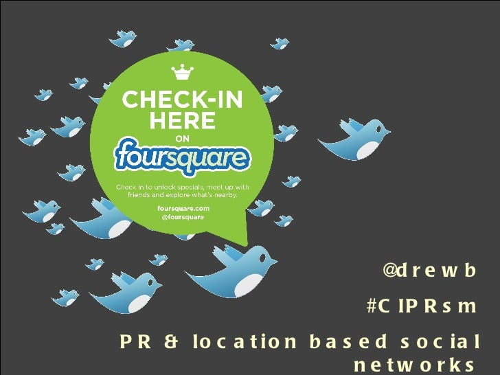 @drewb #CIPRsm PR & location based social networks August 2011  //  Drew Benvie, Hotwire Group