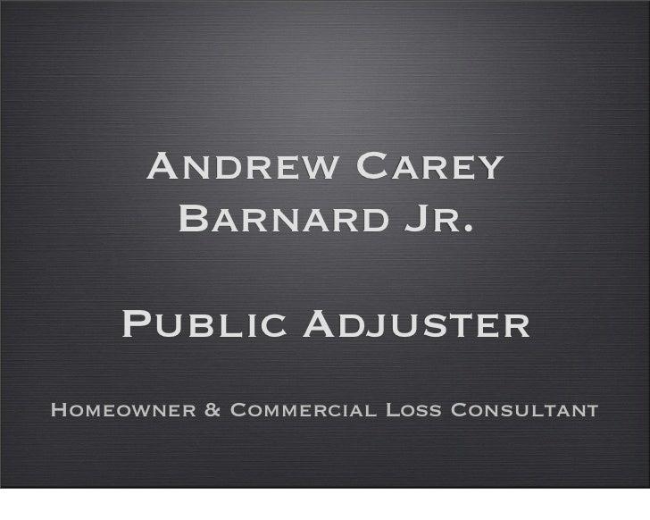 Andrew Carey        Barnard Jr.      Public Adjuster Homeowner & Commercial Loss Consultant