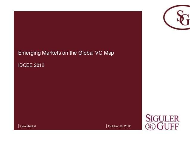 Emerging Markets on the Global VC MapIDCEE 2012  ConfidentialA Presentation to Lorem Ipsum Plc   May 2007 18, 2012        ...