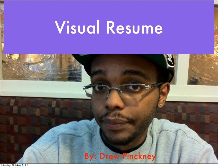 Visual Resume                           By: Drew PinckneyMonday, October 8, 12