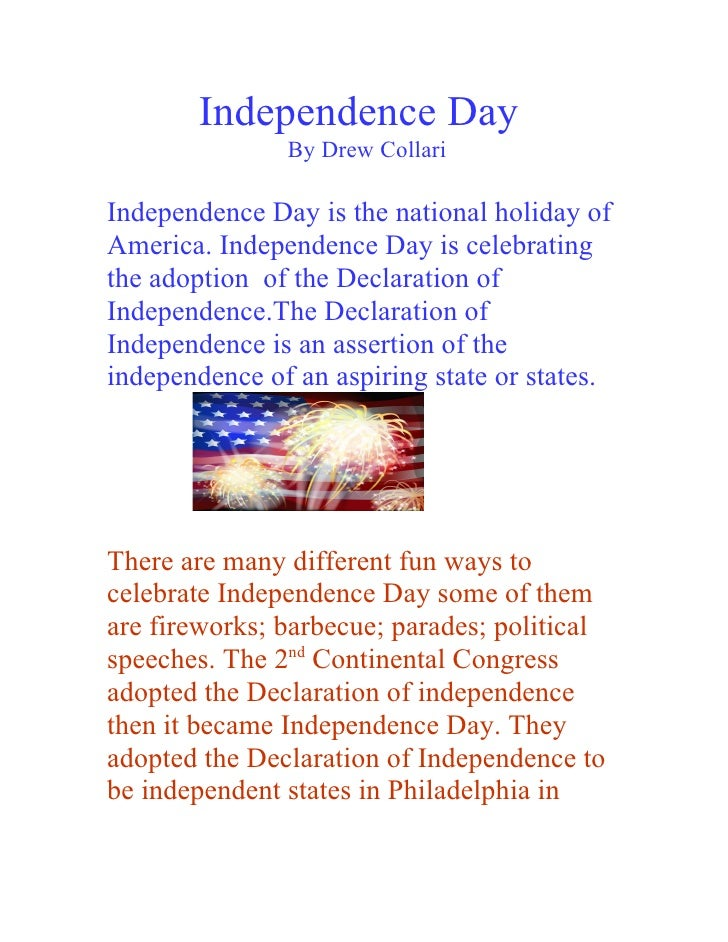 Independence Day                By Drew Collari  Independence Day is the national holiday of America. Independence Day is ...