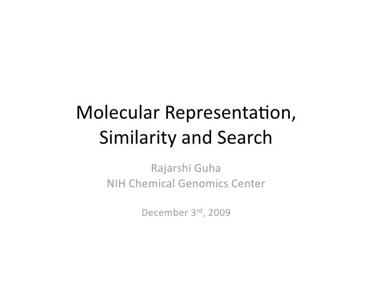 Molecular Representa/on,    Similarity and Search            Rajarshi Guha     NIH Chemical Genomics Center            Dec...