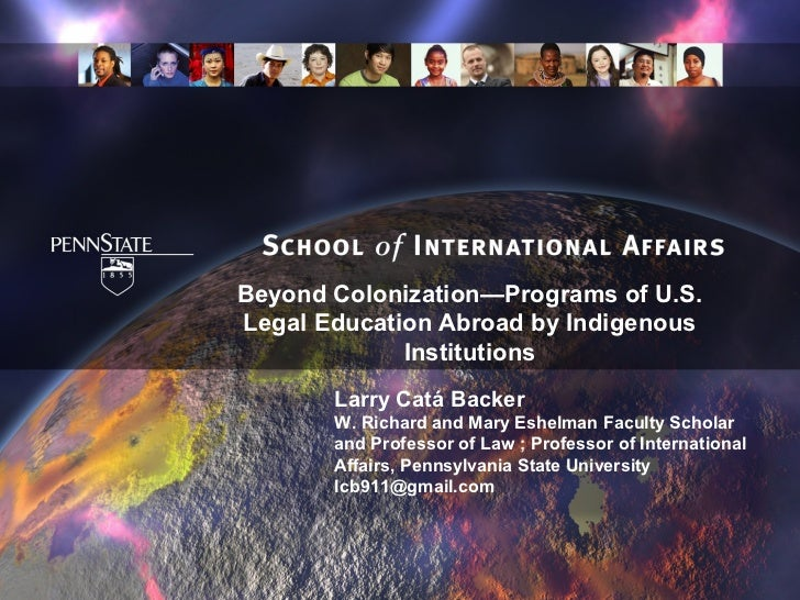 Beyond Colonization—Programs of U.S.Legal Education Abroad by Indigenous             Institutions       Larry Catá Backer ...