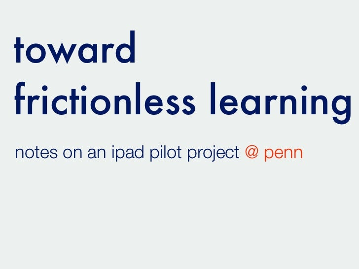 towardfrictionless learningnotes on an ipad pilot project @ penn