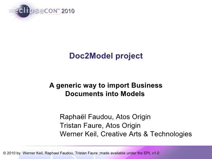 Doc2Model project A generic way to import Business Documents into Models  Raphaël Faudou, Atos Origin Tristan Faure, Atos ...
