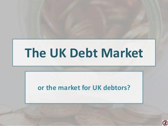 The UK Debt Market or the market for UK debtors?