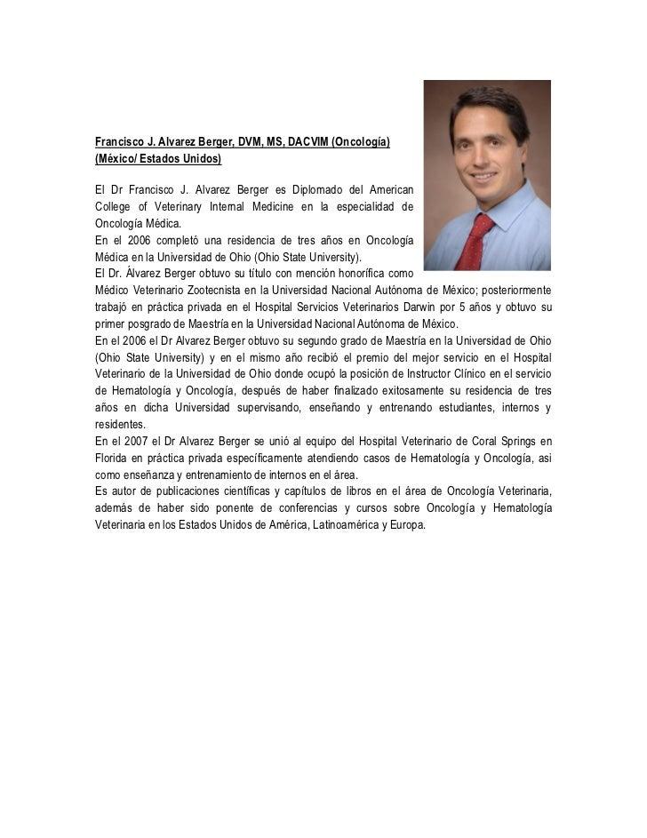 Francisco J. Alvarez Berger, DVM, MS, DACVIM (Oncología)(México/ Estados Unidos)El Dr Francisco J. Alvarez Berger es Diplo...