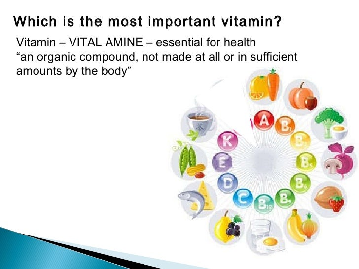 """Which is the most important vitamin? Vitamin – VITAL AMINE – essential for health """" an organic compound, not made at all o..."""