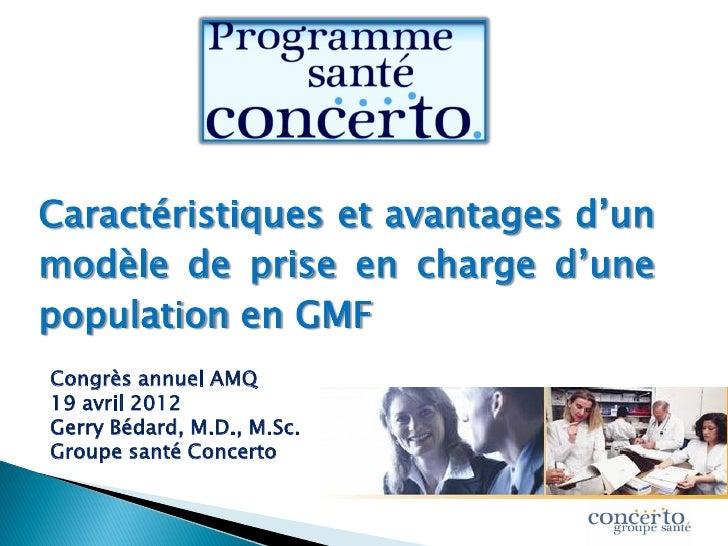 Caractéristiques et avantages d'unmodèle de prise en charge d'unepopulation en GMFCongrès annuel AMQ19 avril 2012Gerry Béd...