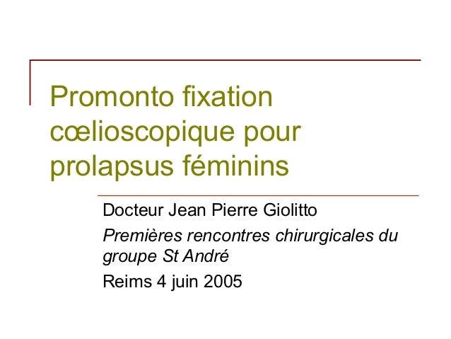 Promonto fixationcœlioscopique pourprolapsus féminins   Docteur Jean Pierre Giolitto   Premières rencontres chirurgicales ...