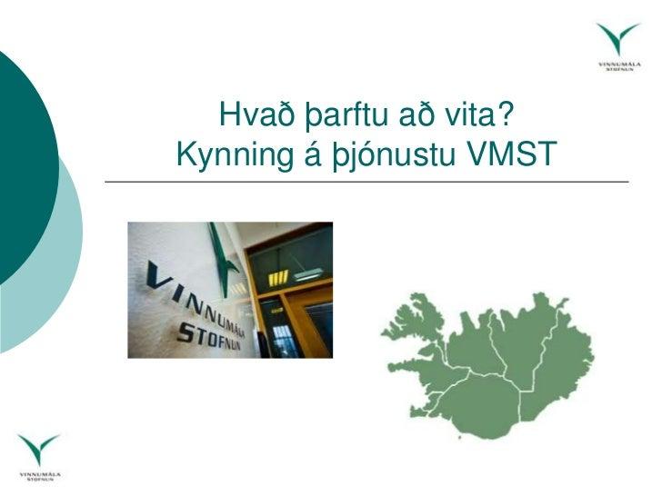 Hvað þarftu að vita?Kynning á þjónustu VMST<br />