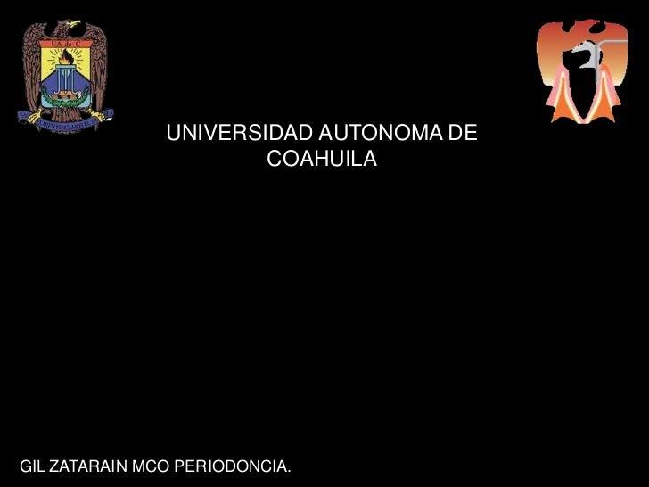 UNIVERSIDAD AUTONOMA DE                       COAHUILAGIL ZATARAIN MCO PERIODONCIA.