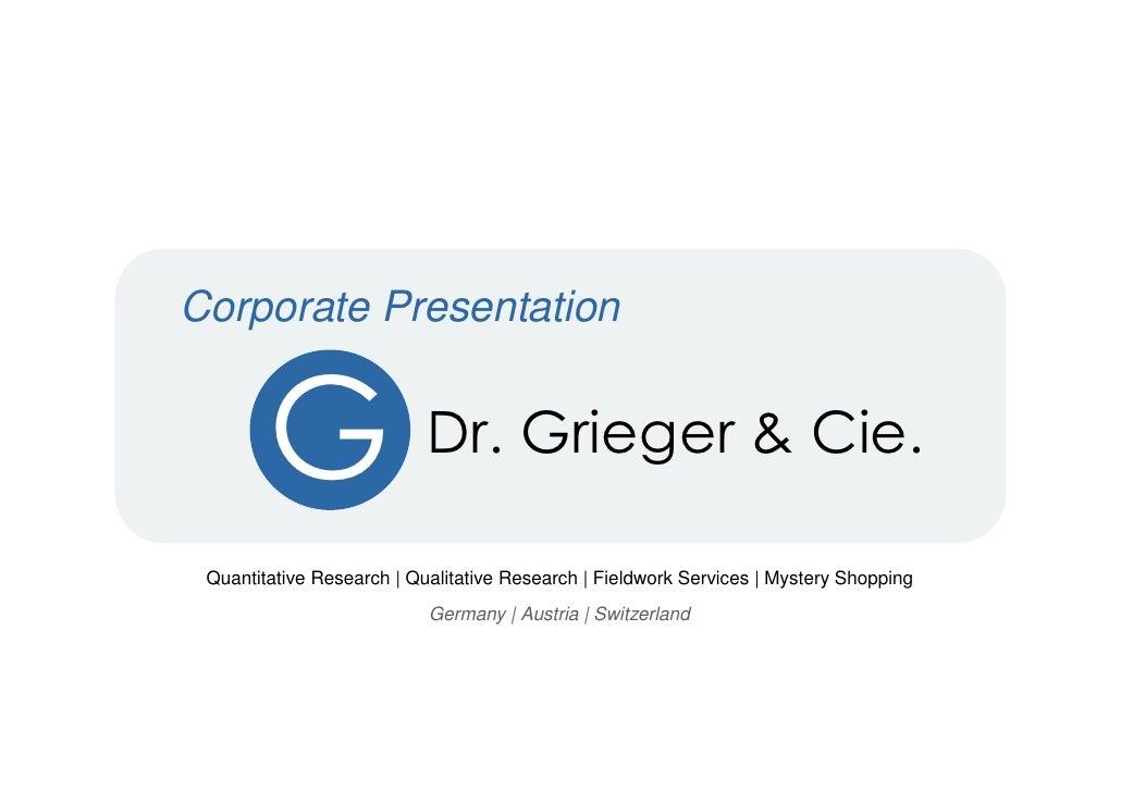 Corporate Presentation           G                  Dr. Grieger & Cie.   Quantitative Research | Qualitative Research | Fi...