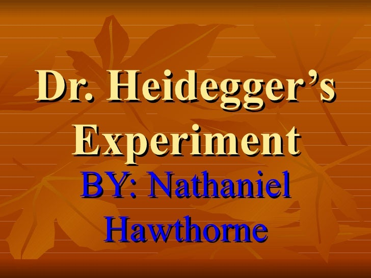 Dr. Heidegger's Experiment BY: Nathaniel Hawthorne