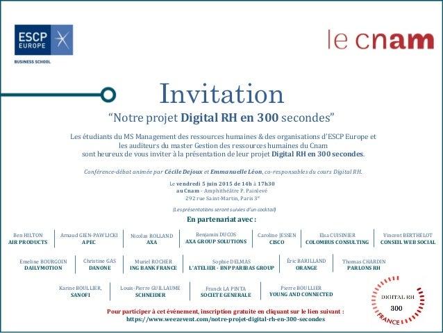 """Invitation """"Notre projet Digital RH en 300 secondes"""" Le vendredi 5 juin 2015 de 14h à 17h30 au Cnam - Amphithéâtre P. Pain..."""