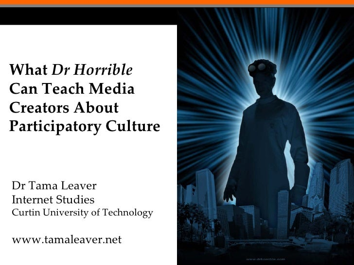 What Dr Horrible Can Teach Media Creators About Participatory Culture   Dr Tama Leaver Internet Studies Curtin University ...