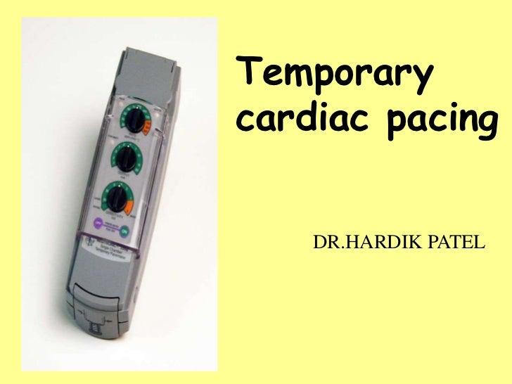 Temporarycardiac pacing    DR.HARDIK PATEL