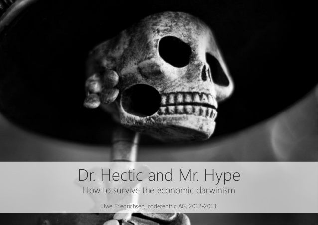 Dr. Hectic and Mr. Hype - surviving the economic darwinism