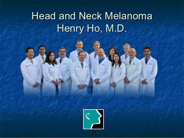 Head and Neck Melanoma    Henry Ho, M.D.
